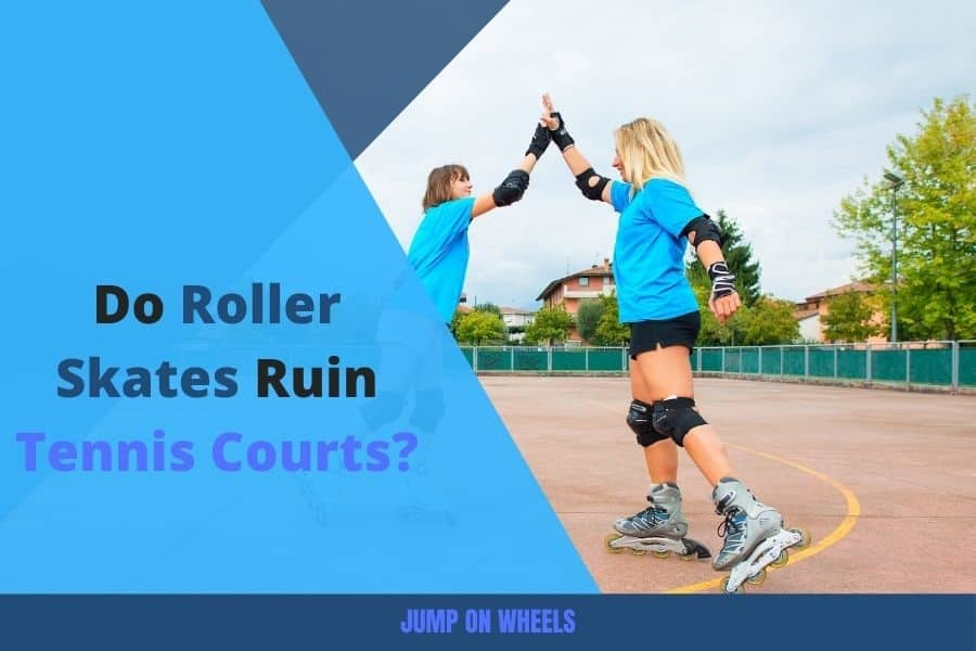 do-roller-skates-ruin-tennis-courts